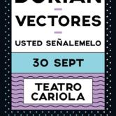 Dorian,Vectores y Usted Señalemelo, juntos en Teatro Cariola